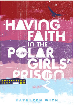 Having Faith in the Polar Girls' Prison by Cathleen With (book cover)