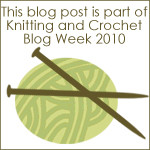 Knit and Crochet Blog Week 2010