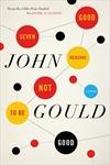 John Gould's Seven Good Reasons Not To Be Good