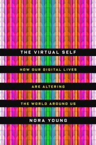 The Virtual Self by Nora Young