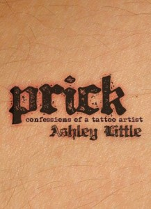 PRICK: Confessions of a Tattoo Artist by Ashley Little