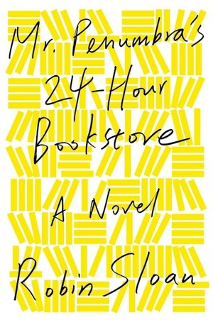 Mr. Penumbra's 24-Hour Bookstore by Robin Sloan (book review)