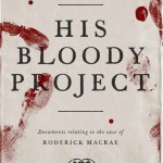 Book Review :: His Bloody Project by Graeme Macrae Burnet